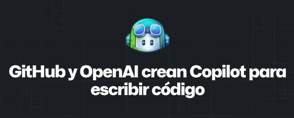 GitHub y OpenAI crean Copilot para escribir código